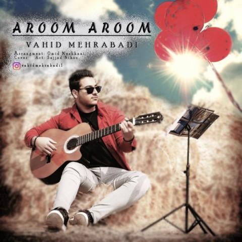 دانلود آهنگ جدید وحید مهرآبادی آروم آروم